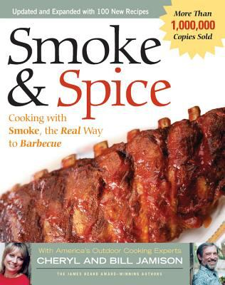Smoke & Spice Cooking With Smoke, the Real Way to Barbecue