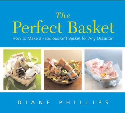 Perfect Basket How To Make A Fabulous Gift Basket For Any Occasion