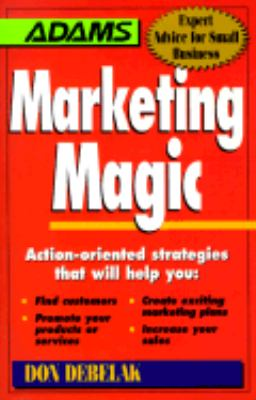 Marketing Magic Action-Oriented Strategies That Will Help YouFind Customers, Promote Your Products or Services, Create Exciting Marketing Plans, Increase Your sale