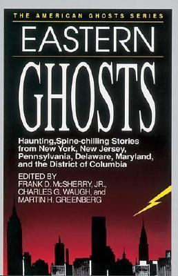 Eastern Ghosts; Spine-Chilling Stories from New York, Pennsylvania, New Jersey, Delaware, Maryland, and the District of Columbia (American) - Frank D. McSherry - Paperback