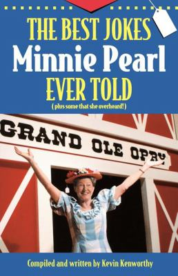 Best Jokes Minnie Pearl Ever Told (Plus Some That She Overheard!)
