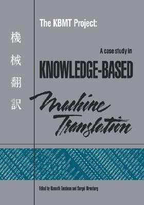 Kbmt Project A Case Study in Knowledge-Based Machine Translation