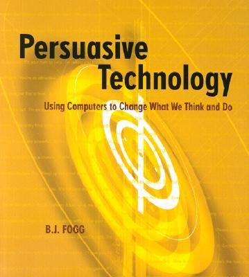 Persuasive Technology Using Computers to Change What We Think and Do