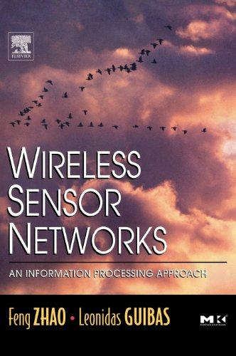 Wireless Sensor Networks: An Information Processing Approach (The Morgan Kaufmann Series in Networking)