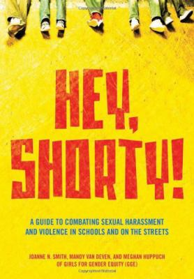 Hey, Shorty! : A Guide to Combating Sexual Harassment and Violence in Schools and on the Streets