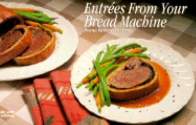 Entrees from Your Bread Machine