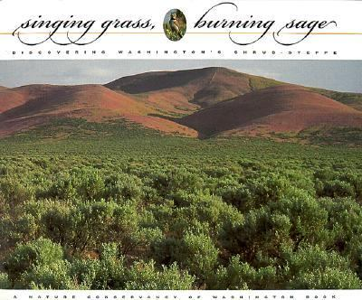 Singing Grass, Burning Sage Discovering Washington's Shrub-Steppe