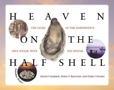 Heaven on the Half Shell The Story of the Northwest's Love Affair With the Oyster