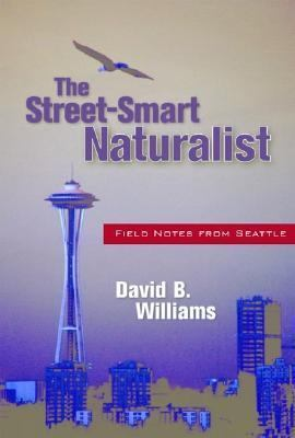 Street-smart Naturalist Field Notes From Seattle