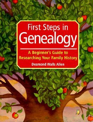 First Steps in Genealogy A Beginner's Guide to Researching Your Family History