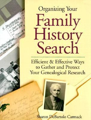 Organizing Your Family History Search Efficient & Effective Ways to Gather and Protect Your Genealogical Research