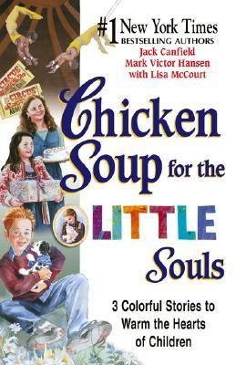 Chicken Soup for the Little Souls 3 Colorful Stories to Warm the Hearts of Children