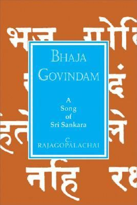Bhaja Govindam A Song of Sri Sankara
