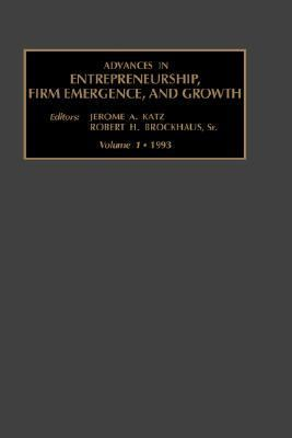 Advances in Entrepreneurship, Firm Emergence and Growth 1993
