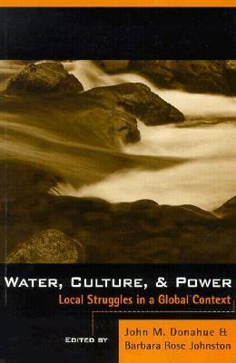 Water, Culture, and Power Local Struggle in a Global Context