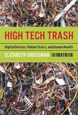 High Tech Trash Digital Devices, Hidden Toxins, And Human Health