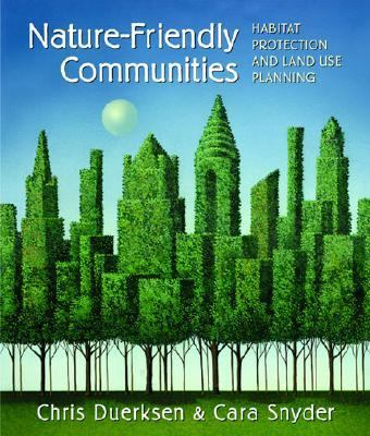 Nature-Friendly Communities: Habitat Protection and Land Use Planning - Christopher Duerksen - Hardcover