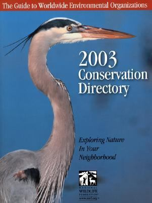 Conservation Directory 2003 The Guide to Worldwide Environmental Organizations