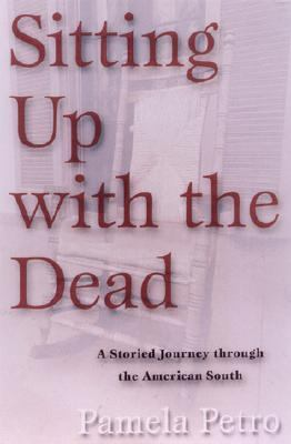 Sitting Up With the Dead A Storied Journey Through the American South