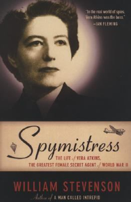 Spymistress The Life Of Vera Atkins, The Greatest Female Secret Agent of World War II