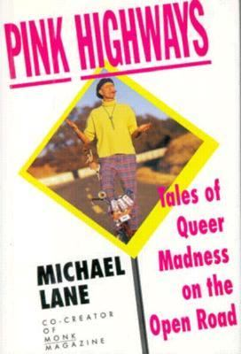 Pink Highways: Tales of Queer Madness on the Open Road - Michael Lane - Hardcover