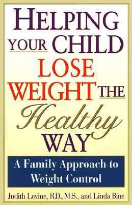 Helping Your Child Lose Weight the Healthy Way: A Family Approach to Weight Control