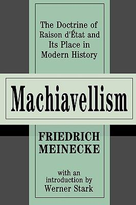 MacHiavellism The Doctrine of Raison D'Etat and Its Place in Modern History