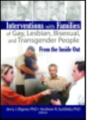 Interventions With Families of Gay, Lesbian, Bisexual, And Transgender People From the Inside Out