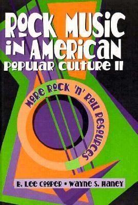 Rock Music in American Popular Culture: More Rock 'n' Roll Resources - B. Lee Cooper - Hardcover