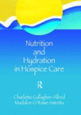 Nutrition and Hydration in Hospice Care: Needs, Strategies, Ethics