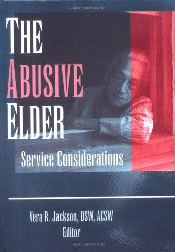 The Abusive Elder: Service Considerations