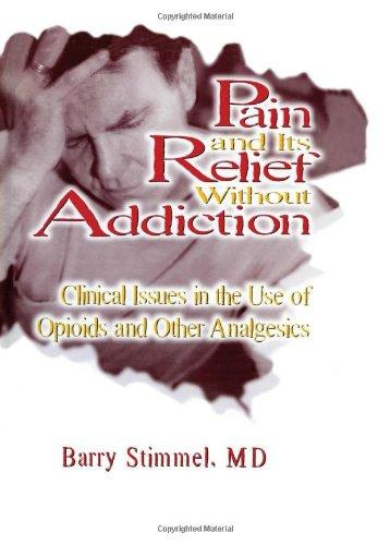 Pain and Its Relief Without Addiction: Clinical Issues in the Use of Opioids and Other Analgesics