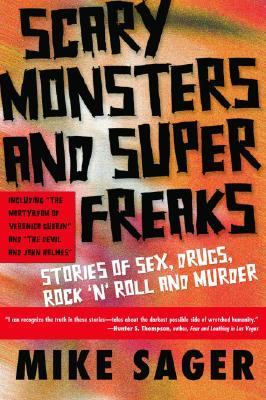 Scary Monsters and Super Freaks Stories of Sex, Drugs, Rock 'N' Roll and Murder
