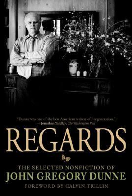 Regards The Selected Nonfiction of John Gregory Dunne