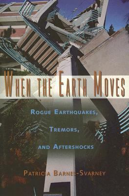 When the Earth Moves Rogue Earthquakes, Tremors and Aftershocks