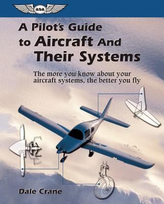 Pilot's Guide to Aircraft and Their Systems The More You Know About Your Aircraft Systems, the Better You Fly