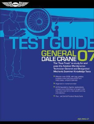 "General Test Guide 2007 The ""Fast-Track"" to Study for And Pass the Aviation Maintenance Technician General And Designated Mechanic Examiner Knowledge Tests"