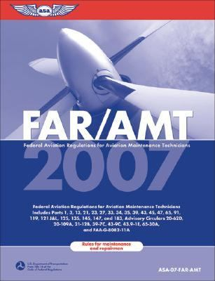 Far/Amt 2007 Federal Aviation Regulations for Aviation Maintenance Technicians