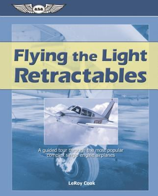 Flying the Light Retractables A Guided Tour Through the Most Popular Complex Single-engine Airplanes