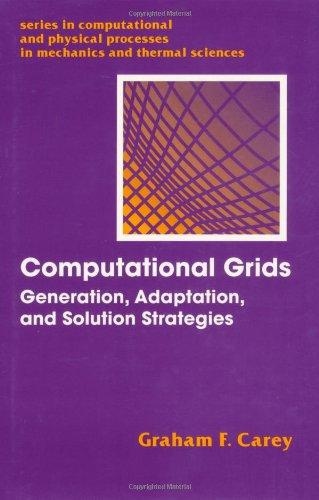 Computational Grids: Generations, Adaptation & Solution Strategies (Series in Computational and Physical Processes in Mechanics and Thermal Sciences)