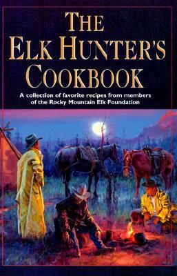 Elk Hunter's Cookbook A Collection of Favorite Recipes from Members of the Rocky Mountain Elk Foundation