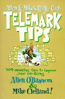 Allen & Mike's Really Cool Telemark Tips 109 Amazing Tips to Improve Your Tele-Skiing