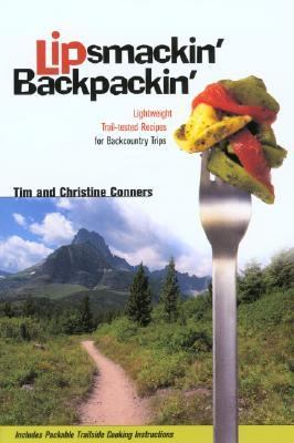 Lipsmackin' Backpackin' Lightweight, Trail-Tested Recipes for Extended Backcountry Trips