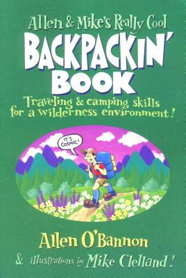 Allen & Mike's Realy Cool Backpackin' Book Traveling & Camping Skills for a Wilderness Environment!