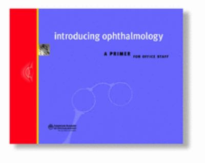 Introducing Ophthalmology A Primer for Office Staff