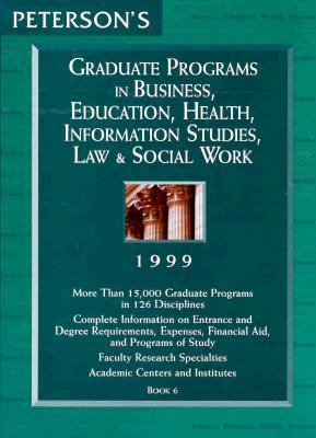 Peterson's Graduate Programs in Business, Education, Health, Information Studies, Law & Social Work 1999 Book 6