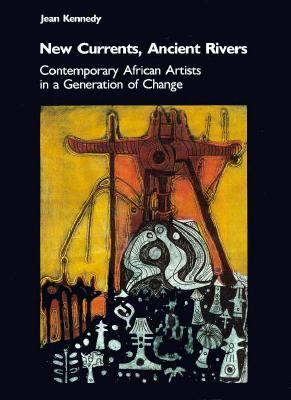 New Currents, Ancient Rivers Contemporary African Artists in a Generation of Change