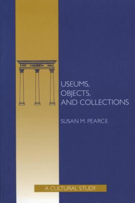 Museums, Objects and Collections A Cultural Study