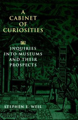 Cabinet of Curiosities Inquiries into Museums and Their Prospects