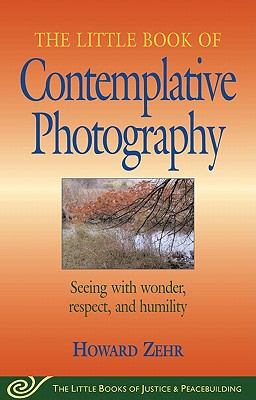 The Little Book of Contemplative Photography (Little Books of Justice & Peacebuilding)